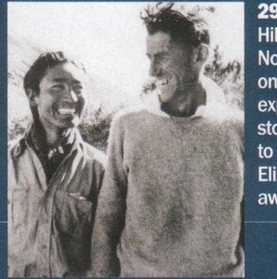 """29.maja 1953. alpinist sa Novog Zelanda, Edmund Hillary i serpas iz Nepala, Tenzing Norgay, stavilli su svoja stopala na vrh Mont Everest-a.  Ekspedicija je hvaljena u stampi kao prica o britanskom uspjehua mediji su je postavili na pozornicu paralelno sa svecanoscu krunisanja Kraljice Elizabete II, koja je Hillary-ju dodijelila zvanje """"viteza"""" a Norgaya nagradila medaljom kralja Georga."""